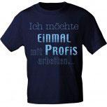 T-Shirt unisex mit Aufdruck - ICH MÖCHTE EINMAL MIT PROFIS ARBEITEN - 10703 - Gr. S - XXL