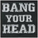Aufnäher - Bang your Head - 06141 - Gr. ca. 10,5 x 4 cm - Patches Stick Applikation