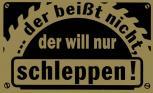 Magnet-Schild ...der beißt nicht, der will nur schleppen - 303984